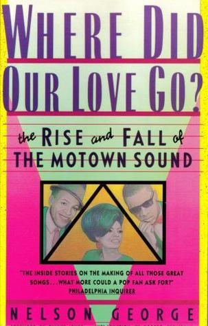 Where Did Our Love Go? the Rise and Fall of The Motown Sound