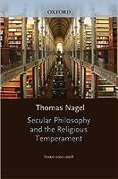 Secular Philosophy & the Religious Temperament: Essays 2002-08