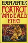 Foxtrot van die vleiseters by Eben Venter