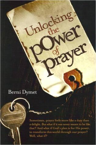 Unlocking the Power of Prayer by Berni Dymet