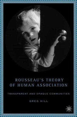 Rousseau's Theory of Human Association Transparent and Opaque Communities