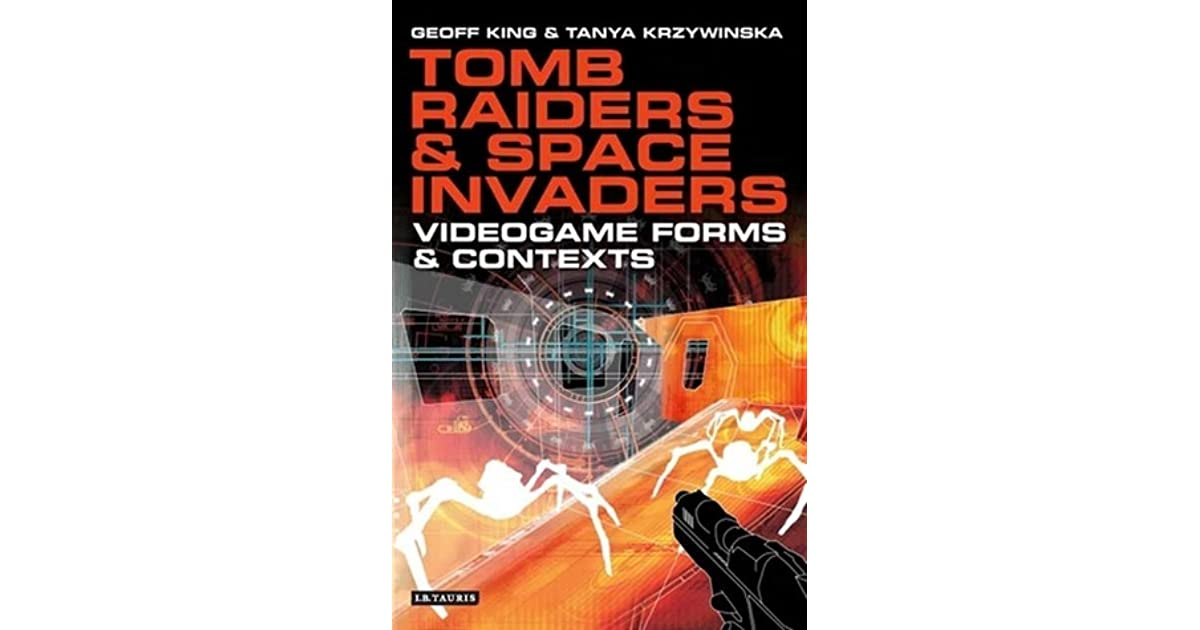 tomb raiders and space invaders videogame forms and contexts