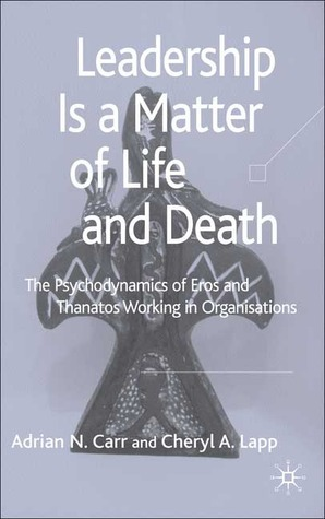 Leadership is a Matter of Life and Death  The Psychodynamics of Eros and Thanatos Working in Organisations (2006)