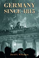 Germany Since 1815: A Nation Forged and Renewed