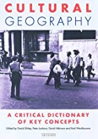 Cultural Geography: A Critical Dictionary of Key Ideas