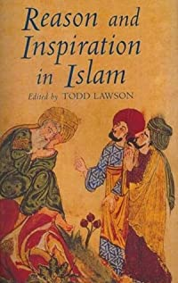 Reason and Inspiration in Islam: Theology, Philosophy and Mysticism in Muslim Thought