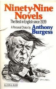 99 Novels: The Best In English Since 1939: A Personal Choice