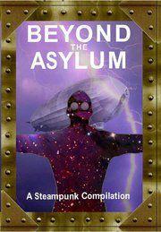 Beyond the Asylum: A steampunk compilation