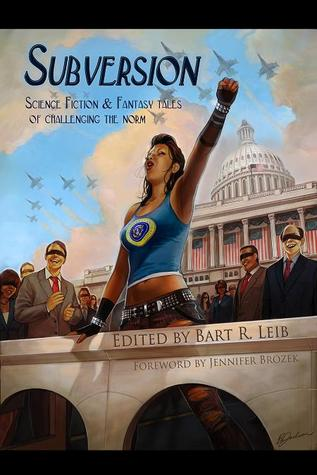 Subversion: Science Fiction & Fantasy Tales of Challenging the Norm