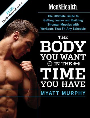 Men's Health The Body You Want in the Time You Have The Ultimate Guide to Getting Leaner and Building Muscle with Workouts