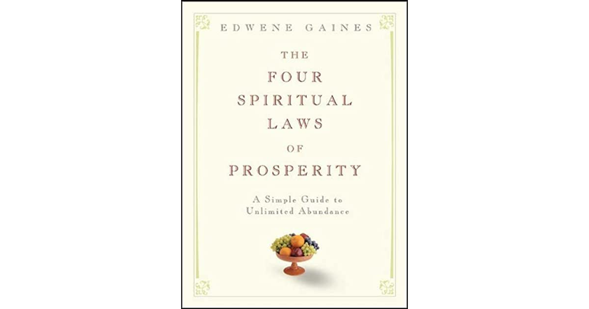 The Four Spiritual Laws Of Prosperity A Simple Guide To Unlimited Abundance By Edwene Gaines
