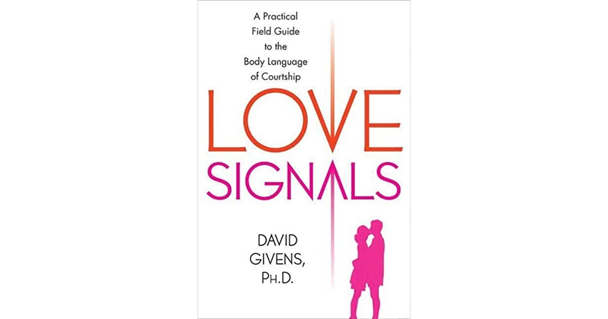Love Signals: A Practical Field Guide to the Body Language