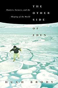 The Other Side of Eden: Hunters, Farmers, and the Shaping of the World