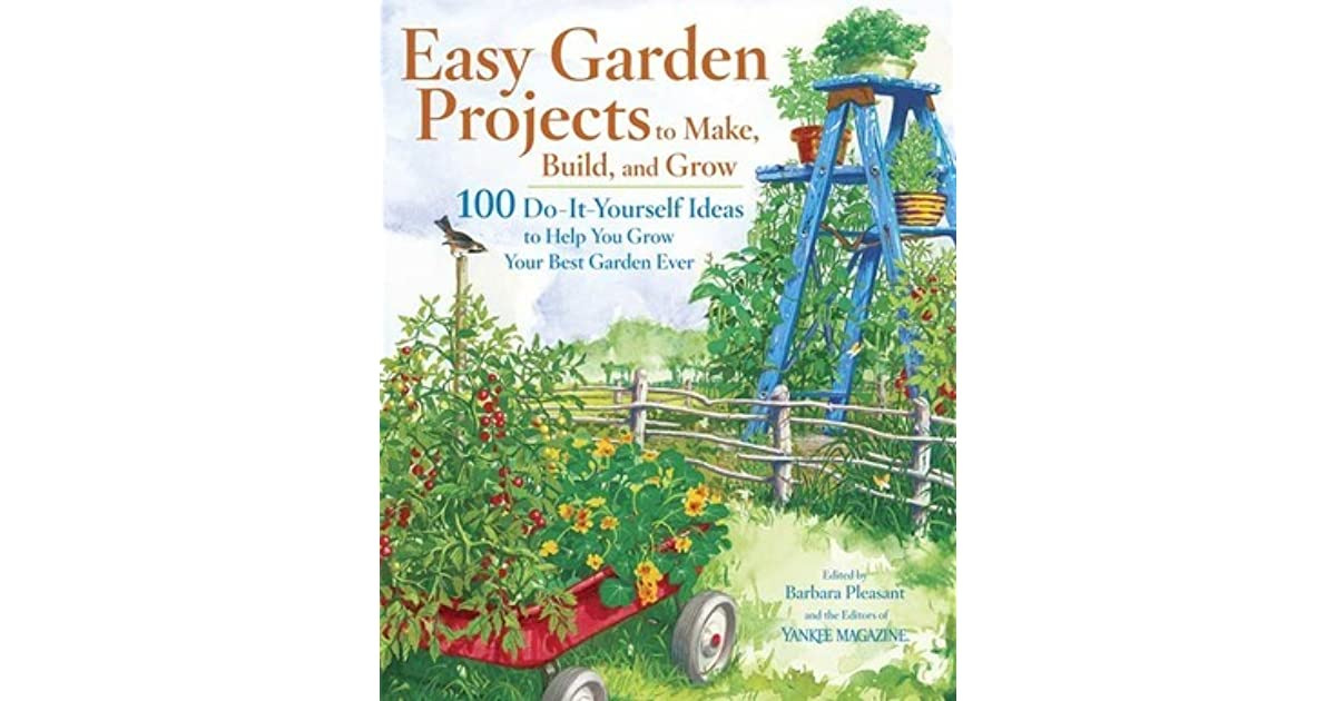 Easy garden projects to make build and grow 100 do it yourself easy garden projects to make build and grow 100 do it yourself ideas to help you grow your best garden ever by barbara pleasant solutioingenieria Image collections