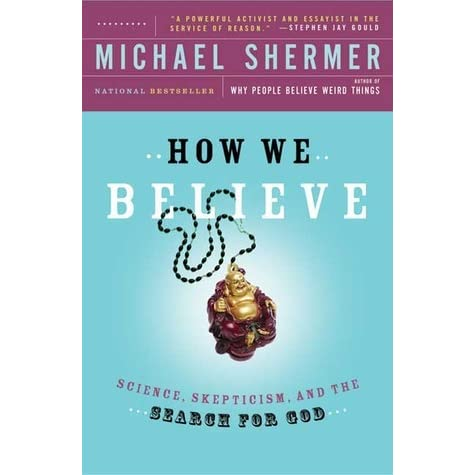 How We Believe: Science, Skepticism, and the Search for ...