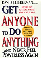 Get Anyone to Do Anything: And Never Feel Powerless Again, Psychological Secrets to Predict, Control, and Influence Every Situation