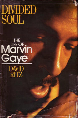 Divided Soul The Life Of Marvin Gaye By David Ritz