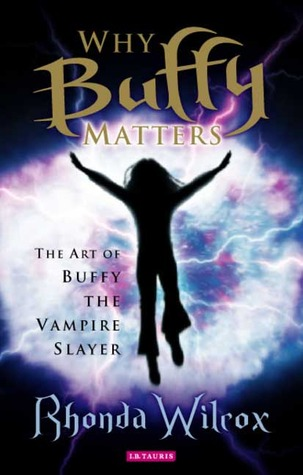 Why Buffy Matters: The Art of Buffy the Vampire Slayer by