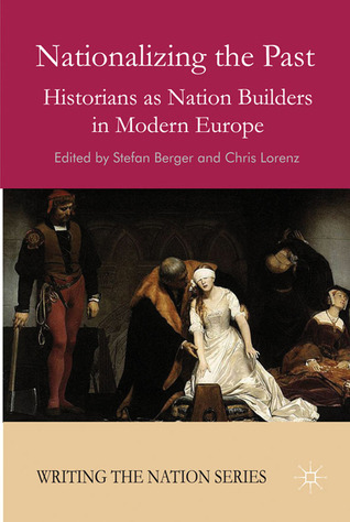 Nationalizing-the-Past-Historians-as-Nation-Builders-in-Modern-Europe