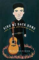 Sing Me Back Home: Love, Death, and Country Music