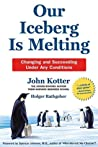 John P. Kotter: Our Iceberg Is Melting: Changing and Succeeding Under Any Conditions