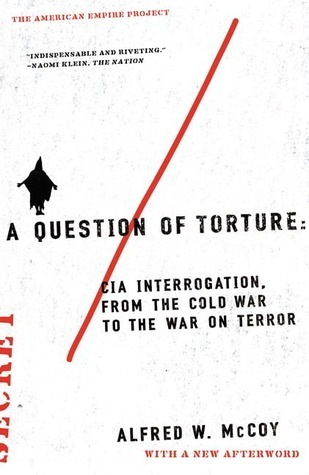 A Question of Torture CIA Interrogation, from the Cold War to the War on Terror