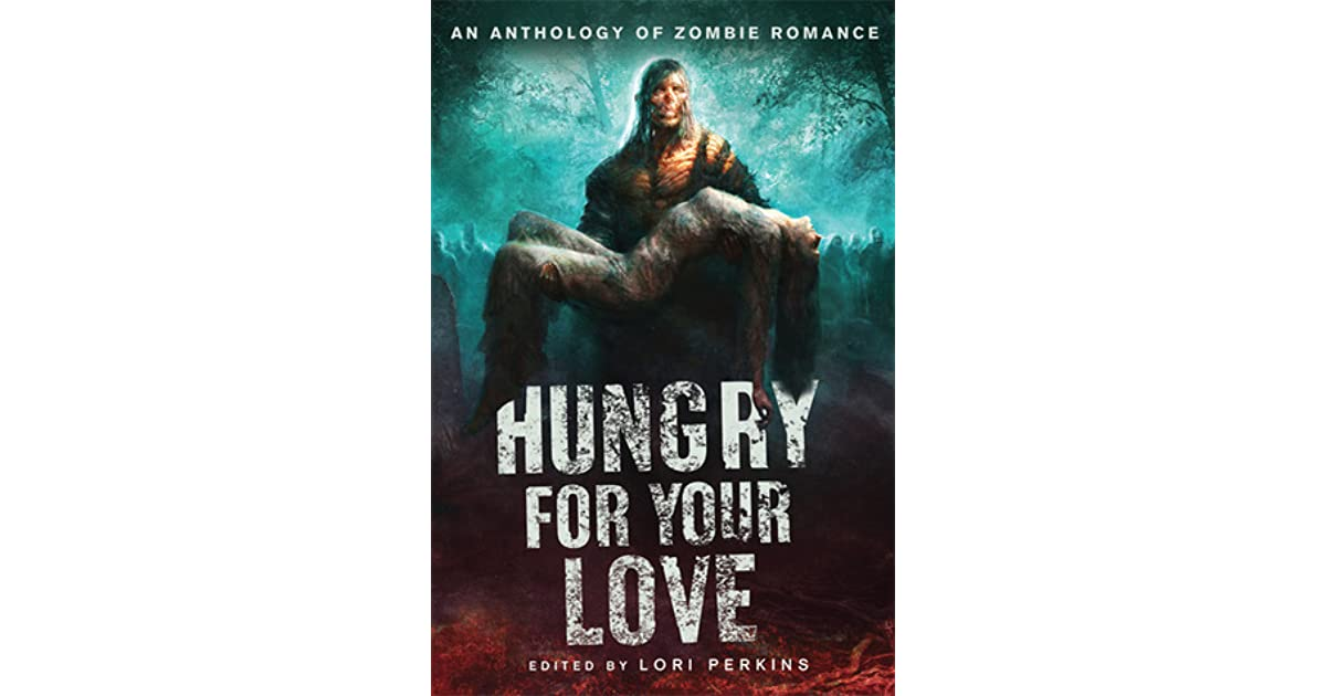 Hungry for Your Love: An Anthology of Zombie Romance