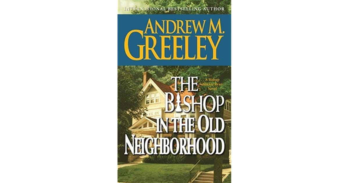 the bishop in the old neighborhood greeley andrew m