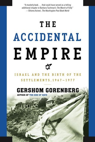 The Accidental Empire: Israel and the Birth of the Settlements, 1967-1977