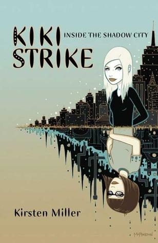 Inside the Shadow City (Kiki Strike,#1) by Kirsten Miller
