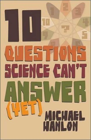 Ten-Questions-Science-Can-t-Answer-Yet-A-Guide-to-Science-s-Greatest-Mysteries