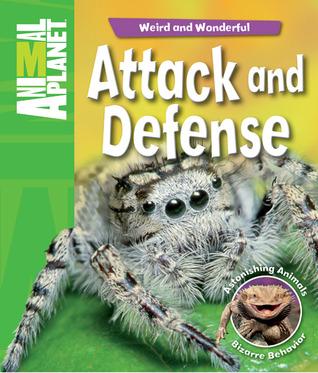 Weird and Wonderful: Attack and Defense: Astonishing Animals, Bizarre Behavior