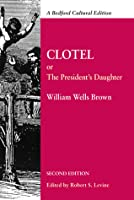 Clotel: Or, The President's Daughter: A Narrative of Slave Life in the United States