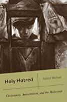 Holy Hatred: Christianity, Antisemitism, and the Holocaust