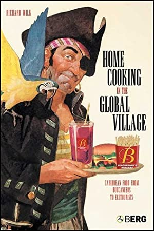 [Reading] ➬ Home Cooking in the Global Village: Caribbean Food from Buccaneers to Ecotourists (Anthropology and Material Culture) ➳ Richard R. Wilk – Submitalink.info