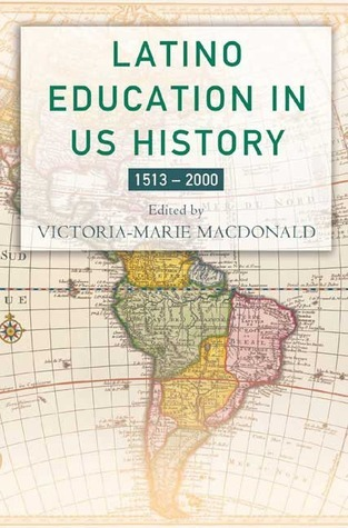 Latino Education in the United States A Narrated History from 1513-2000