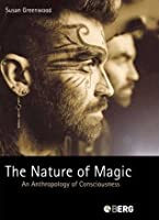 The Nature of Magic: An Anthropology of Consciousness