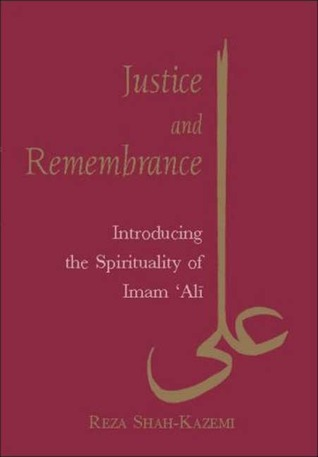 Justice and Remembrance: Introducing the Spirituality of Imam Ali