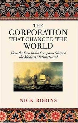 The-Corporation-that-Changed-the-World-How-the-East-India-Company-Shaped-the-Modern-Multinational
