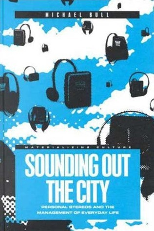 Sounding-Out-the-City-Personal-Stereos-and-the-Management-of-Everyday-Life-Materializing-Culture-