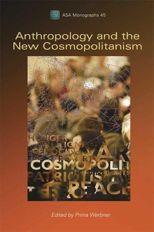 Anthropology and the New CosmopolitanismRooted, Feminist and Vernacular Perspectives