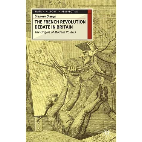 british views on the french revolution British reactions to the french revolution it is difficult to overemphasize the impact of the french revolution on british thinking and, in particular.