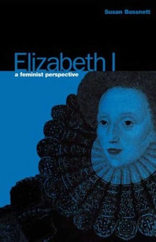Elizabeth I: A Feminist Perspective  by  Susan Bassnett