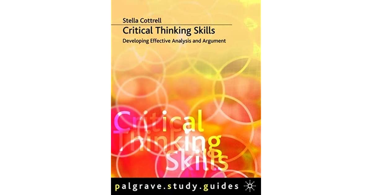 critical thinking skills developing effective analysis and argument stella cottrell