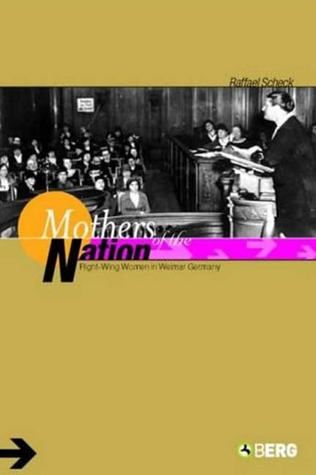Mothers of the Nation: Right-Wing Women in Weimar Germany