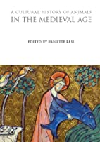 A Cultural History of Animals in the Medieval Age (The Cultural Histories Series)