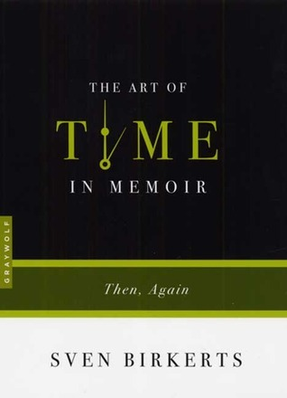 The Art of Time in Memoir  Then, Again (2007, Graywolf Press)