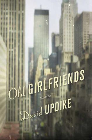 Old Girlfriends Stories By David Updike