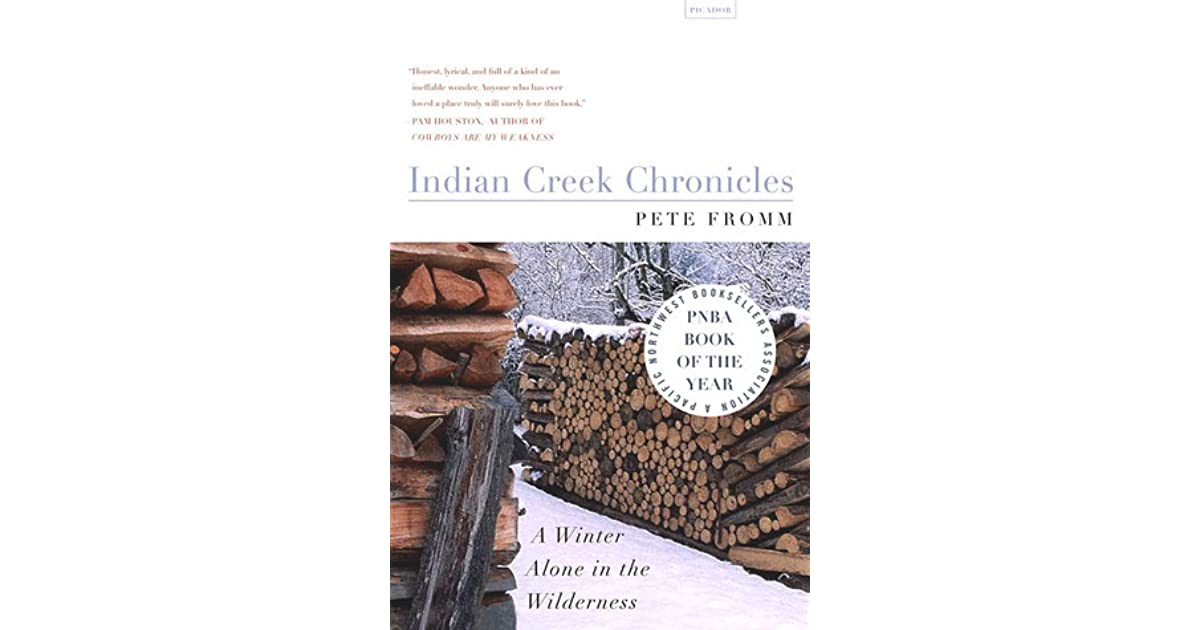 7ee4eea5f5 Indian Creek Chronicles: A Winter Alone in the Wilderness by Pete Fromm