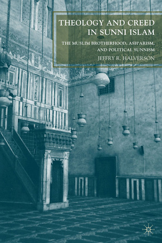Theology and Creed in Sunni Islam: The Muslim Brotherhood, Ash'arism, and Political Sunnism